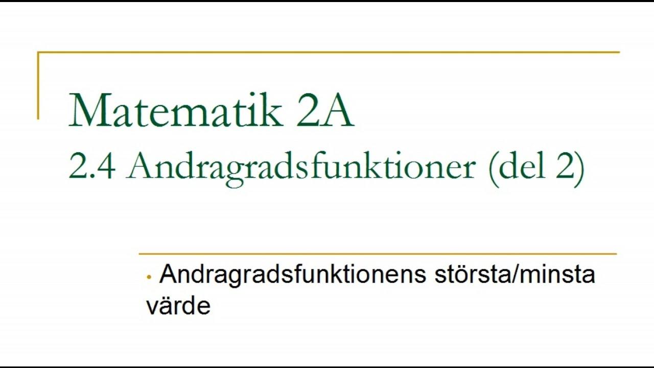 Matematik 2A, kapitel 2.4 – Andragradsfunktioner (del 2)