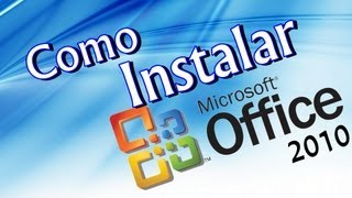 Como Baixar Instalar e Ativar o Office 2010