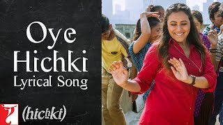 Lyrical: Oye Hichki Song with Lyrics | Hichki | Rani Mukerji | Jaideep Sahni | Jasleen Royal