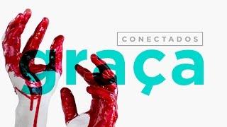 GRAÇA - CONECTADOS #3 - Graça