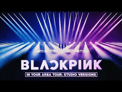 BLACKPINK - IN YOUR AREA TOUR: Studio Versions [FULL ALBUM LIVESTREAM]