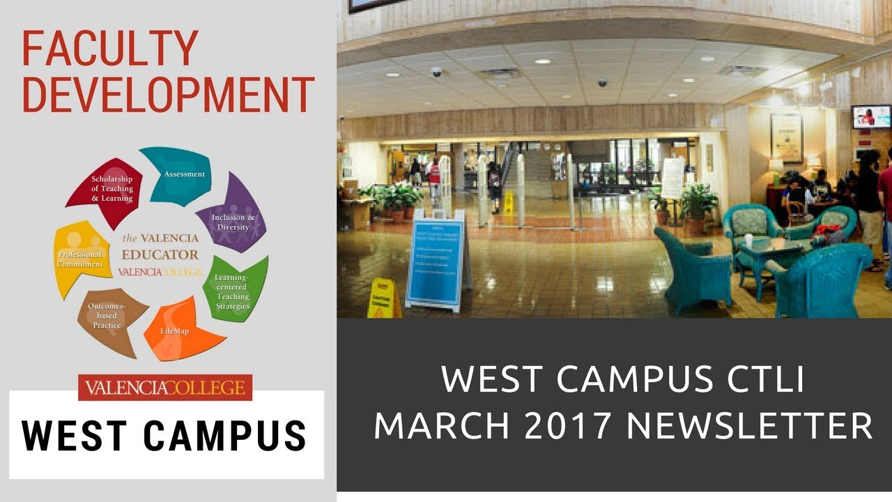 West Campus CTLI March 2017 Newsletter Valencia College