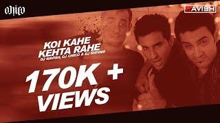 DJ Ravish, DJ Chico & DJ Shivam - Koi Kahe Kehta Rahe (Club Mix)