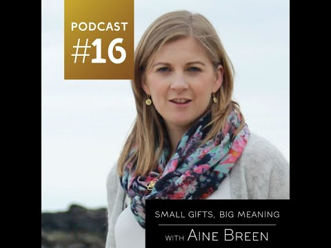 Awaken To Conscious Business: Small Gifts, Big Meaning with Aine Breen