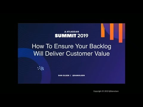 """""""how-to-ensure-your-backlog-will-deliver-customer-value""""-by-dan-olsen-at-atlassian-summit-2019"""