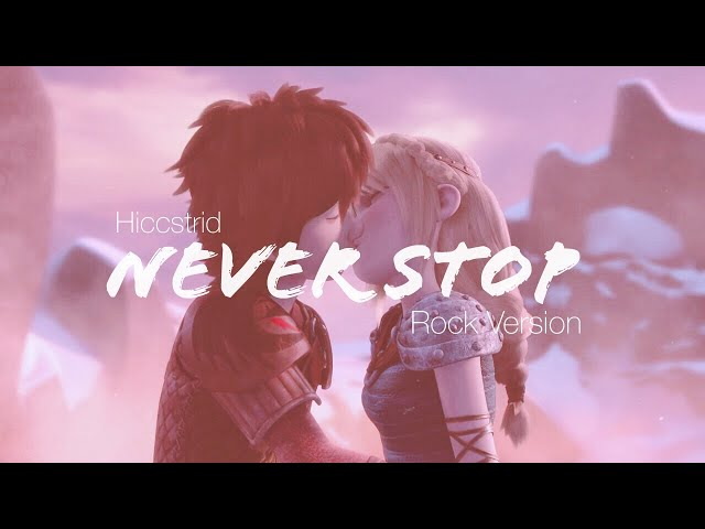 【Hiccstrid】Never Stop (New Version)