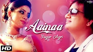 Love Songs 2016 - Aainaa - Sagar Agri - Official Video - Latest Hindi Romantic Song