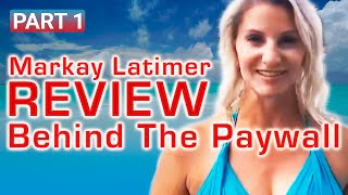 Markay Latimer Review My Real Experience Behind The Paywall | PART 1