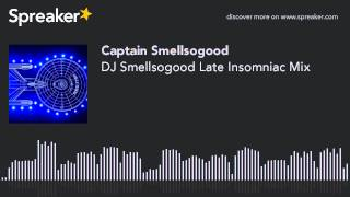 DJ Smellsogood Late Insomniac Mix (made with Spreaker)
