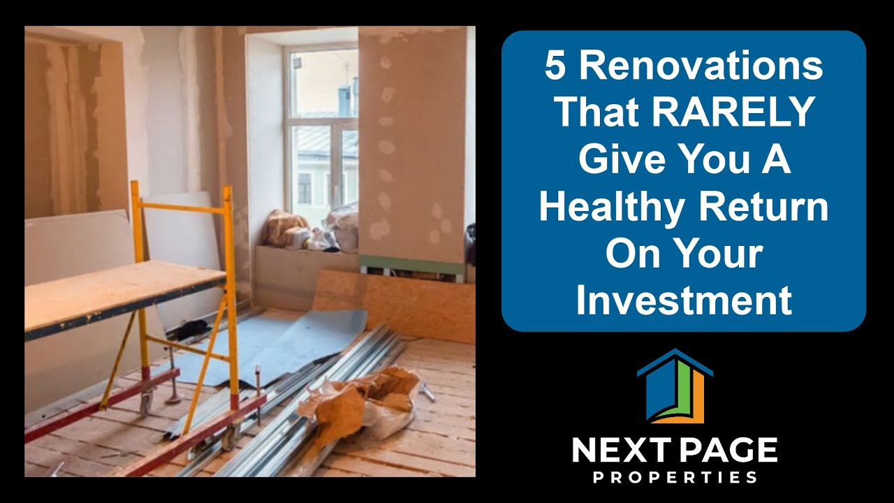 Next Page Properties | 5 Renovations That RARELY Give You A Healthy Return On Your Investment