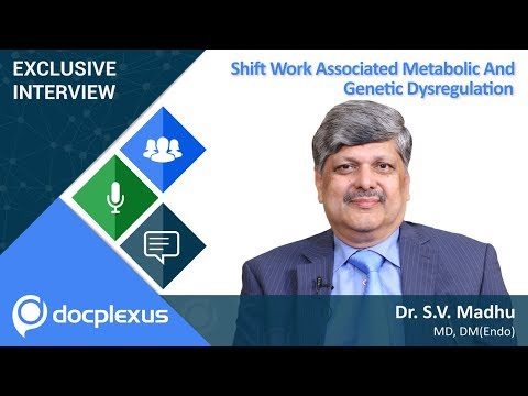"""Shift Work Associated Metabolic and Genetic Dysregulation"" by Dr. S V Madhu"
