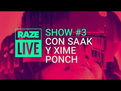 RAZE Live (Show #3) con Xime Ponch y Saak