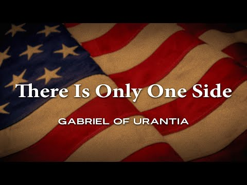 There Is Only One Side by Gabriel of Urantia