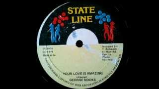 GEORGE NOOKS - Your love is amazing (1978 State line)