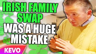 Irish Family Swap was a HUGE mistake