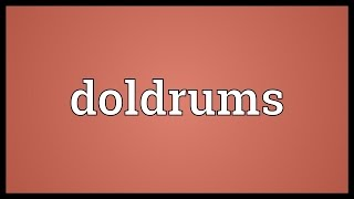 Doldrums Meaning