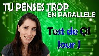 TEST DE QI  JOUR J -  En Parallèle #2