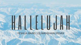 Hallelujah | Yeshua Band | DJ Wanshan Remix