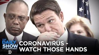 Coronavirus: Watch Those Hands | The Daily Show
