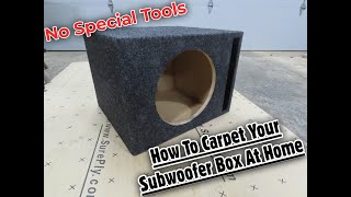 How To Carpet A Subwoofer Box At Home With No Special Tools