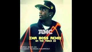 AMC - IMA BOSS REMIX (On The Track II)