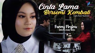 Download Fanny Firgina  -  CINTA LAMA BERSEMI KEMBALI ( Official Music Video TERAS MUSIK )
