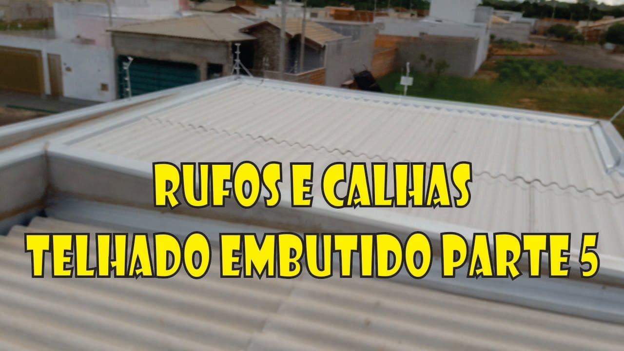 RUFO PINGADEIRA, RUFO E CALHA TELHADO EMBUTIDO PARTE 5 - YouTube