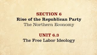 MOOC | The Free Labor Ideology | The Civil War and Reconstruction, 1850-1861 | 1.6.3