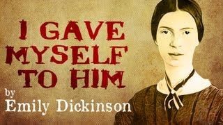 I Gave Myself To Him by Emily Dickinson (Poetry Reading)