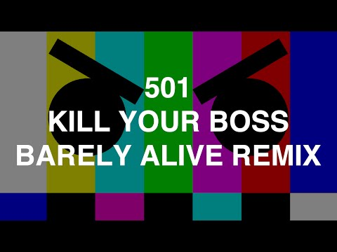 501 - Kill Your Boss (Barely Alive Remix)