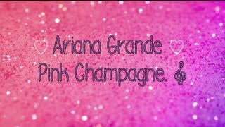 Repeat youtube video Pink Champagne - Ariana Grande {Lyrics}