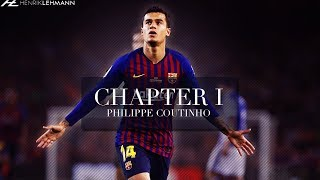 Philippe Coutinho ● Chapter I - FC Barcelona | 2017/2018