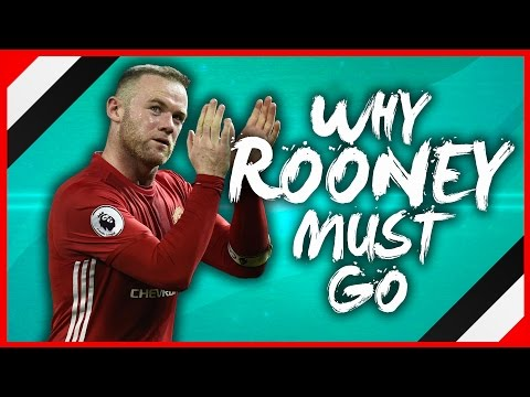 WHY WAYNE ROONEY MUST GO THIS SUMMER