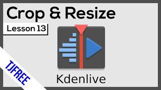 Kdenlive Lesson 13 - Transform, Crop, aฑd Resize Video