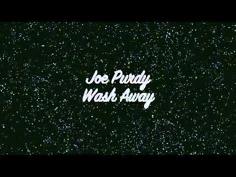 Joe Purdy - Wash Away (Original)