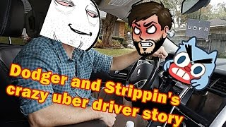 Dodger's and Strippin's stoned uber driver story