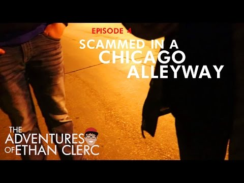 Scammed in a Chicago Alleyway (Adventures of Ethan Clerc Ep. 4)