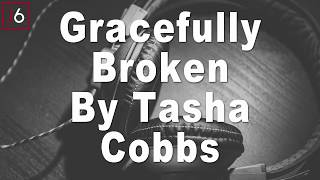 Tasha Cobbs Leonard | Gracefully Broken Instrumental Music and Lyrics