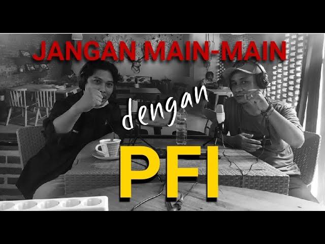 Jangan Main-main dengan PFI