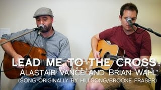 Lead Me To The Cross (Brooke Fraser, Hillsong) by Alastair Vance and Brian Wahl