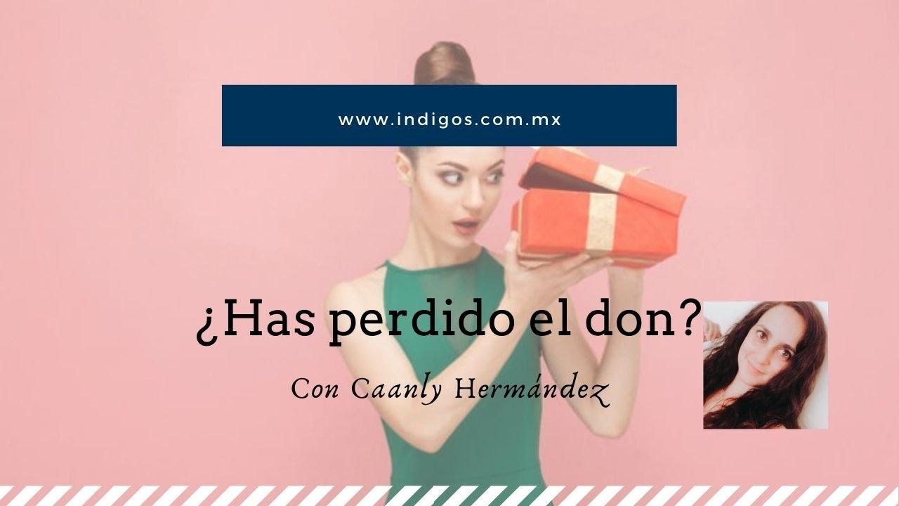¿Has perdido el don? Con Caanly Hernández