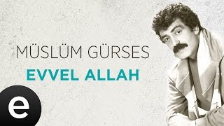 Evvel Allah (Müslüm Gürses) Audio evvelallah müslümgürses - Esen Müzik