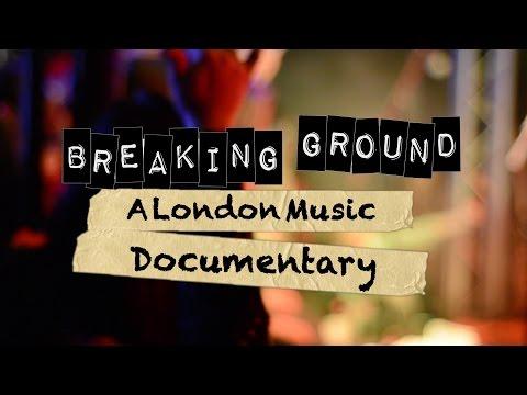 Breaking Ground: A London Music Documentary