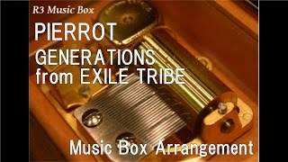 PIERROT/GENERATIONS from EXILE TRIBE [Music Box]