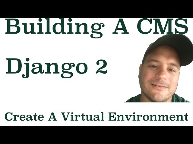Django 2 Building A CMS: How To Configure A Virtual Environment