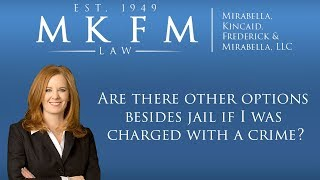 Mirabella, Kincaid, Frederick & Mirabella, LLC Video - Are There Other Options Besides Jail If I Was Charged With a Crime?