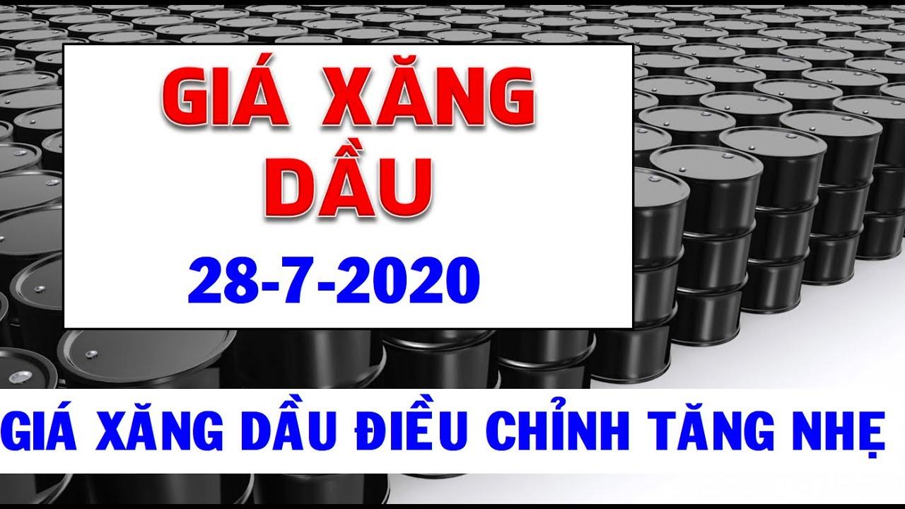 Giá xăng dầu mới nhất ngày 28/7/2020|Giá xăng dầu trong nước điều chỉnh tăng nhẹ, xăng RON95 đứng im