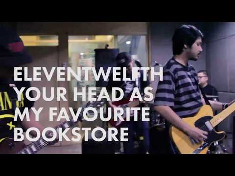 ELEVENTWELFTH - Your Head as My favourite Bookstore live on