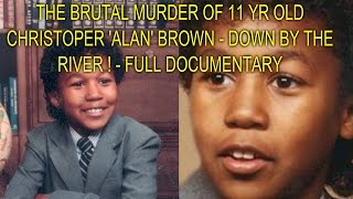 THE BRUTAL MURDER OF 11 YR OLD CHRISTOPHER ALAN BROWN - DOWN BY THE RIVER ! - FULL DOCUMENTARY