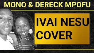 Mono Mukundu &Dereck Mpofu:Ivai Nesu cover,originally done by Chiwoniso Maraire